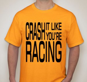 "Gold ""CRASH IT LIKE YOU'RE RACING "" T-Shirt (SMALL)"
